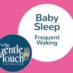 Baby Sleep - Frequent waking - why does my baby wake so often?