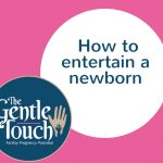 How to entertain your newborn baby - Postnatal Tips